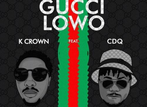 Music Download: K Crown Ft. CDQ – Gucci Lowo