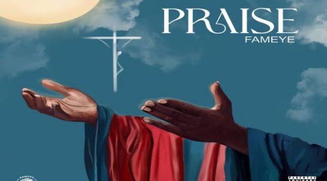 Fameye–Praise MP3 Download